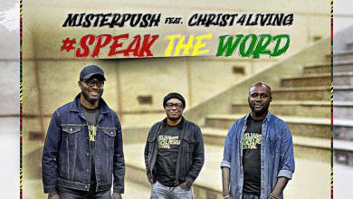 Photo of Mistarpush – Speak The Word (feat. Christ4living)