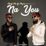 "Chief Obi – ""Na You"" ft. Phyno"