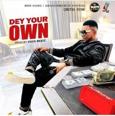 Oritse Femi Dey Your Own Mp3 Download