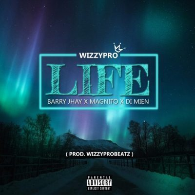 WizzyPro ft. Barry Jhay,Magnito & Di Mien – Life Mp3 Download