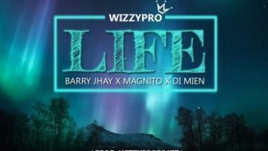 WizzyPro ft. Barry Jhay, Magnito & Di Mien – Life Mp3 Download