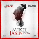 Mikel Jasin by Chinko Ekun & Crowd Kontroller