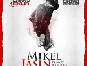 Mikel Jasin by Chinko Ekun & Crowd Kontroller