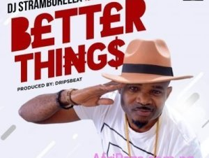 DJ Stramborella ft Solidstar x Jojo Better Things Mp3 Download