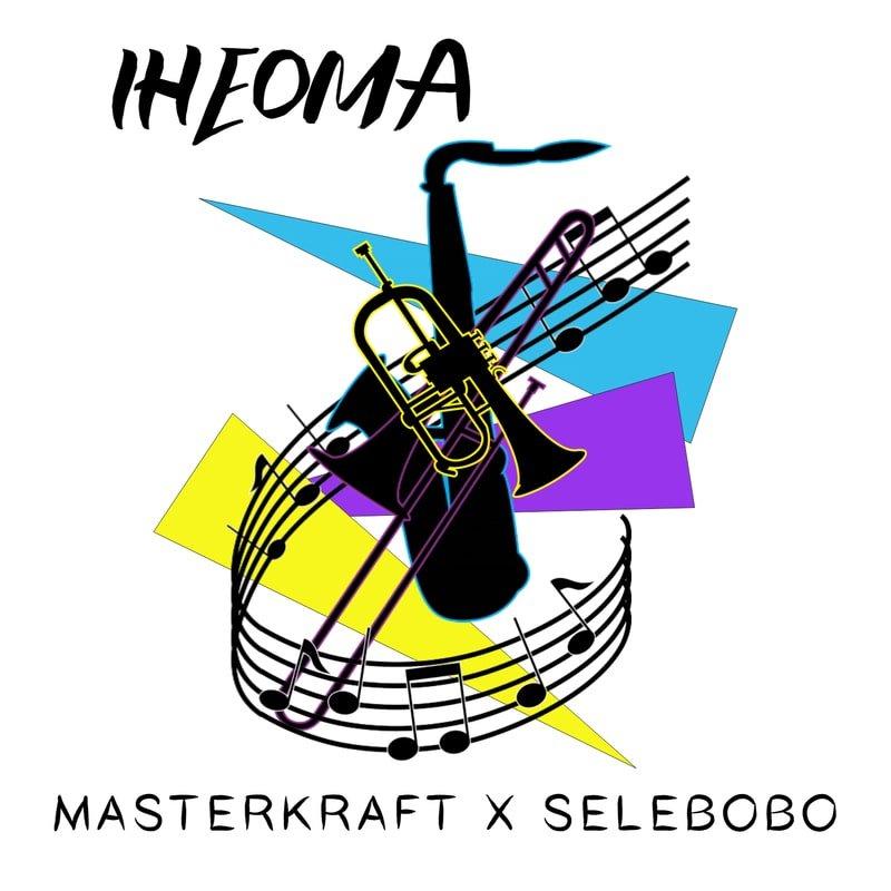 Masterkraft x Selebobo – Iheoma Mp3 Download