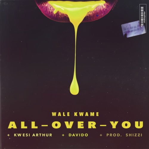 All Over You by Wale Kwame, Davido & Kwesi Arthur