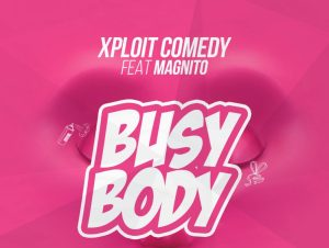 Xploit Comedy ft Magnito Busy Body Mp3 Download