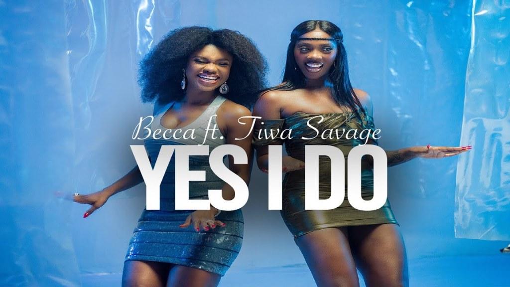 Yes I Do by Becca & Tiwa Savage - Mp3 + Mp4 Download