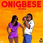 Onigbese by Mr Real Mp3 Download