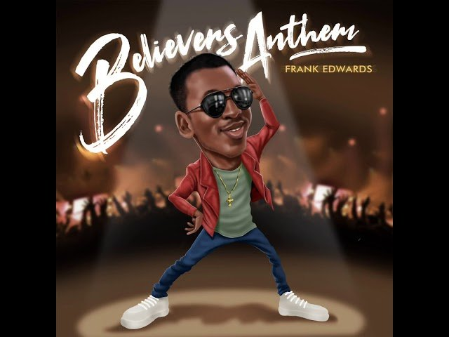 Frank Edwards Believers Anthem Holy Mp3 Download