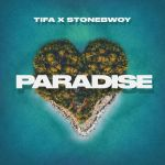 Paradise by Tifa and Stonebwoy