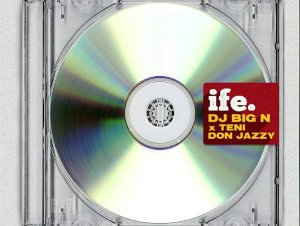 Ife song by DJ Big N, Teni, and Don Jazzy