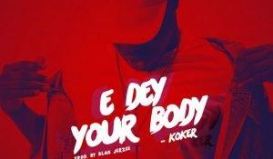 Koker – E Dey Your Body Picture Artwork 300x175 1
