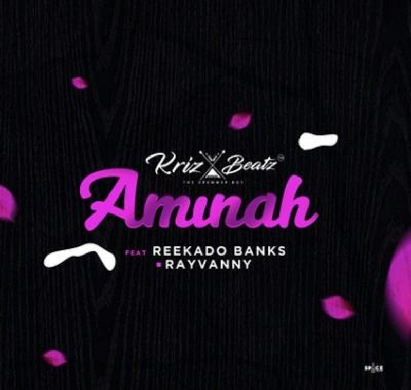 Krizbeatz – Aminah ft Reekado Banks X Rayvanny