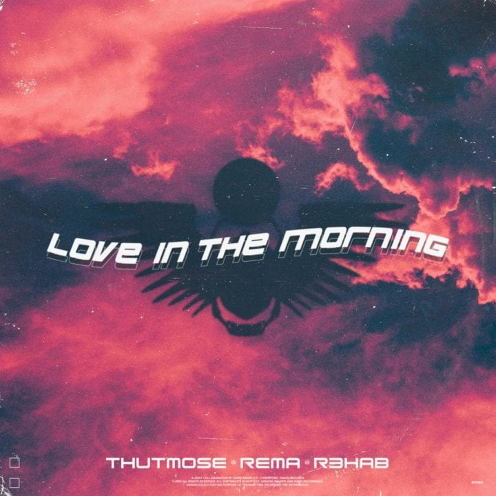 Thutmose Ft. Rema R3HAB – Love In The Morning