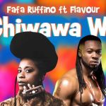 Fafa Ruffino ft Flavour Chiwawa We
