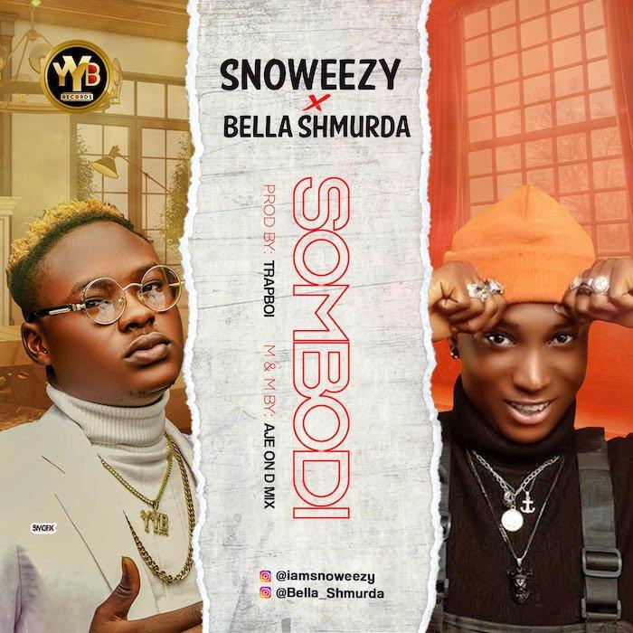 Snoweezy X Bella Shmurda Somebodi