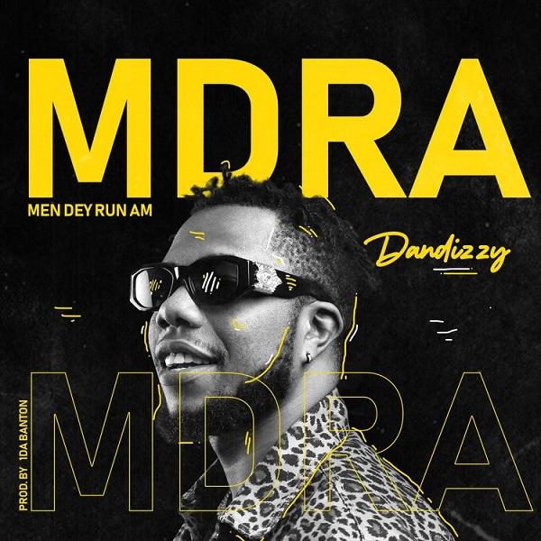 dandizzy – mdra men dey run am