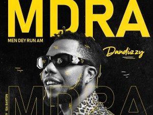 dandizzy – mdra men dey run am