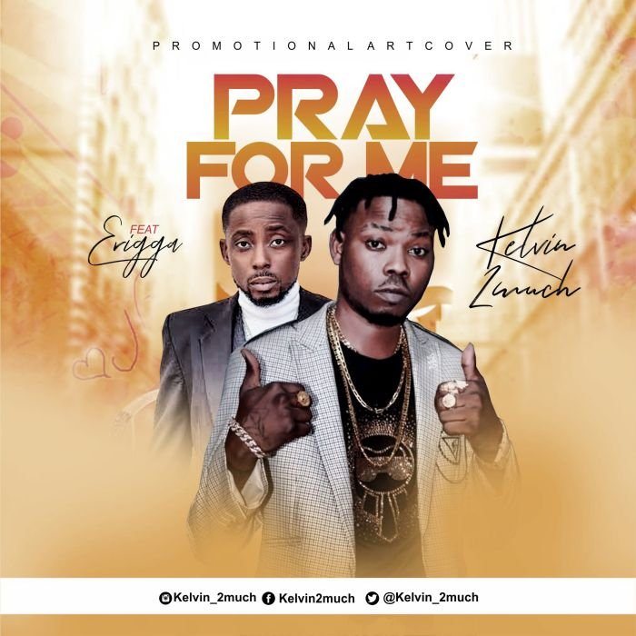 Kelvin 2much Ft. Erigga Pray For Me