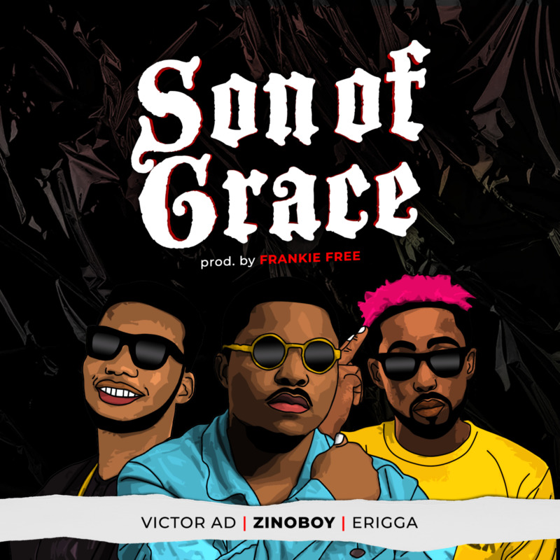 Zinoboy Son Of Grace ft Erigga Victor AD