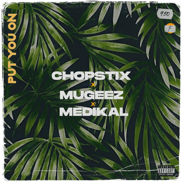 chopstix – put you on ft mugeez medikal