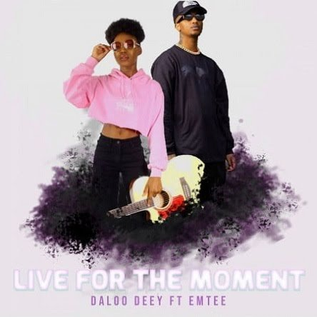 Daloo Deey Ft Emtee Live For The Moment