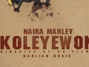 Naira Marley Koleyewon Video