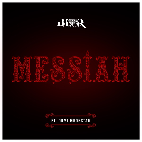 Blaq Diamond Messiah ft Dumi Mkokstad
