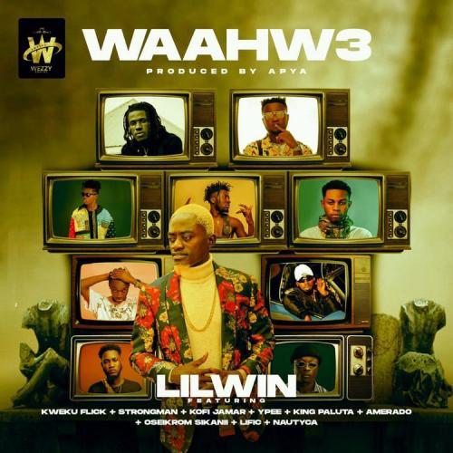 Lil Win – Waahw3 Ft. Kweku Flick Strongman Kofi Jamar Ypee King Paluta Amerado Oseikrom Sikanii Lific Nautyca