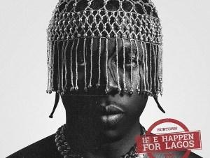 Runtown If E Happen For Lagos Art