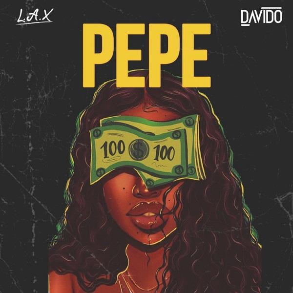 LAX ft. Davido – PEPE