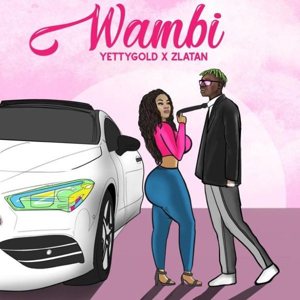 Wambi by Yetty Gold and Zlatan Mp3 Download