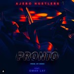Ajebo Hustlers Ft. Omah Lay – Pronto