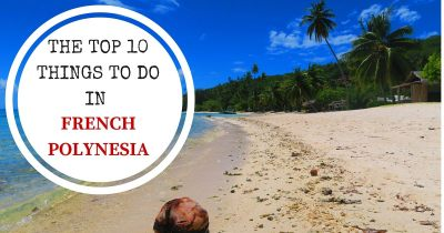 The Top 10 Things To Do In French Polynesia | X Days In Y