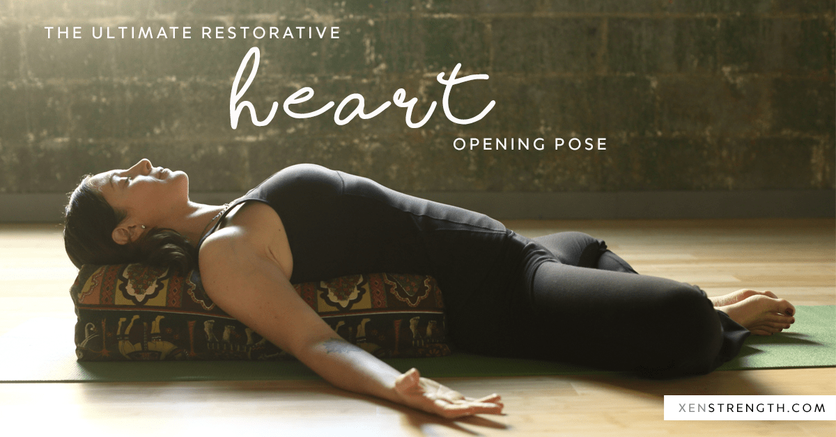 The Ultimate Restorative Heart Opening Pose  Xen Strength