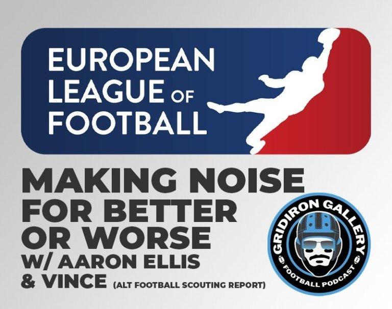 Talking European League of Football w/ Aaron Ellis & Vince (Alt Football Scouting)