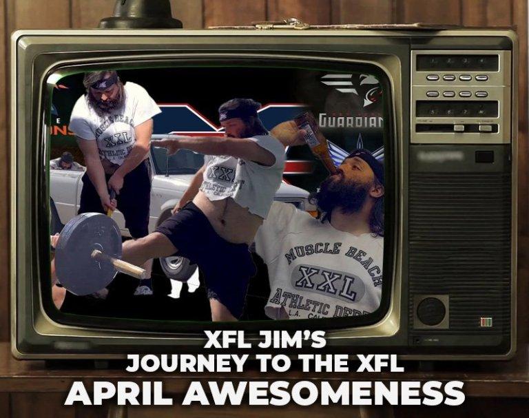 XFL Jim's Journey to the XFL: April Awesomeness