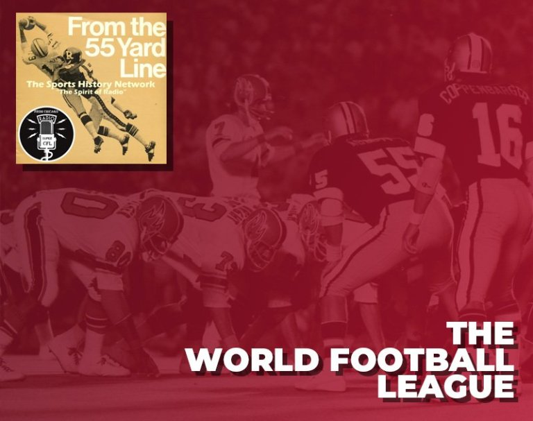The World Football League   From the 55 Yard Line Podcast
