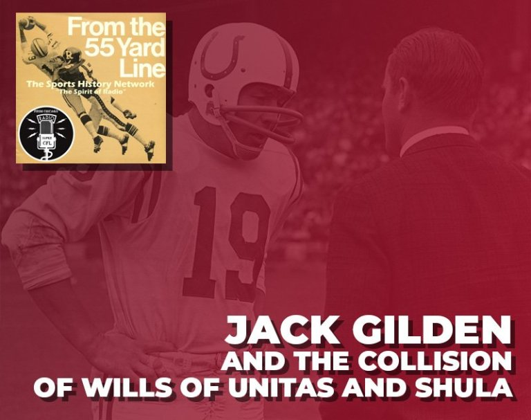 Jack Gilden and the Collision of Wills of Unitas and Shula   From the 55 Yard Line
