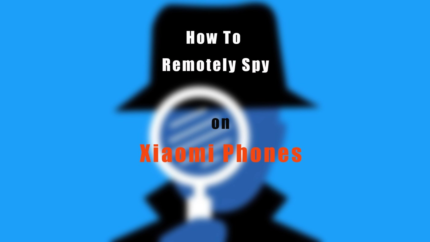 How to remotely spy on Xiaomi phones