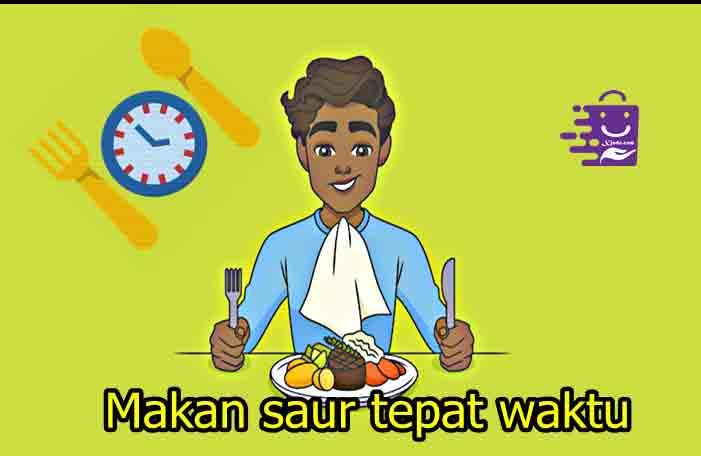 Makan saur tepat waktu Tips lancar berpuasa