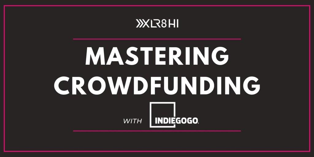 Mastering Crowdfunding Indiegogo