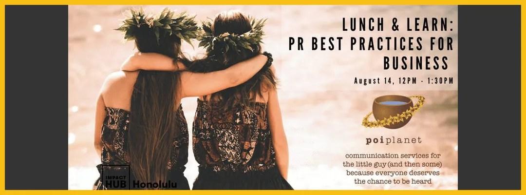 PR Best Practices for Business Poi Planet_ImpactHubHNL_XLR8HI Website(STARTUP PARADISE EVENTS HAWAII)