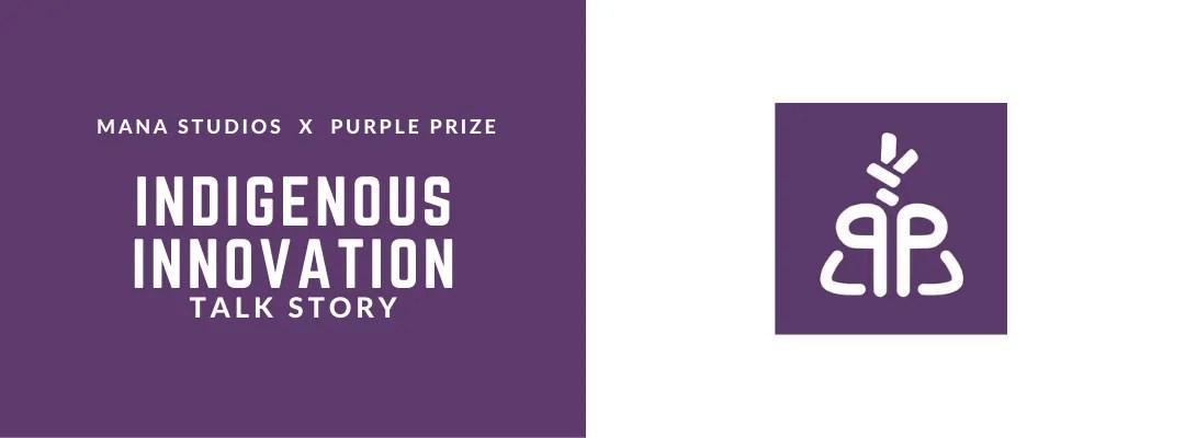Indigenous Innovation Talk Story w/ Mana Studios x Purple Prize