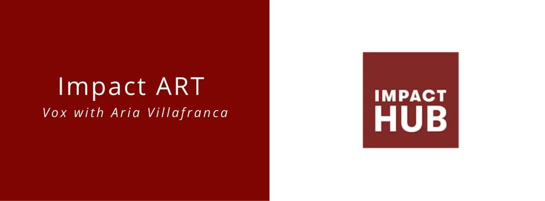 Impact ART: Vox with Aria Villafranca