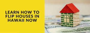 Learn How to Flip Houses in Hawaii Now