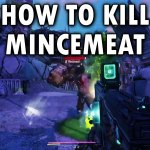 Borderlands 3 How To Kill Mincemeat