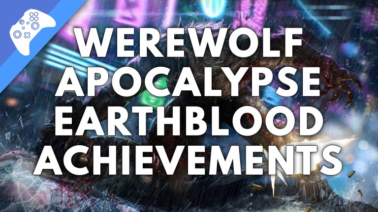 Read more about the article Werewolf The Apocalypse Earthblood Achievements