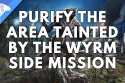 Purify The Area Tainted By The Wyrm